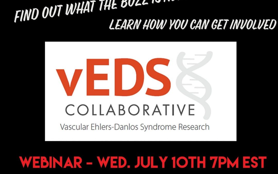 Vascular Ehlers-Danlos syndrome Collaborative Webinar – Today, July 10th, 2019 @4pm PST/7pm EST
